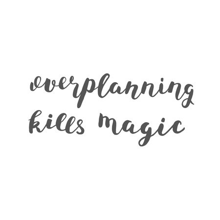60004535-overplanning-kills-magic-brush-hand-lettering-inspiring-quote-motivating-modern-calligraphy-can-be-u